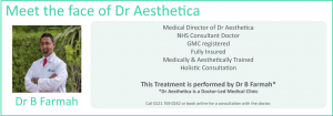Medical Director of Dr Aesthetica, NHS consultant Doctor, GMC Registered, Fully Insured, Medically and Aesthetically Trained, Hollistic Consultation.